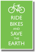 Ride Bikes and Save The Earth NEW Classroom Motivational Poster (cm708) bicycles e-bikes bike sustainable posterenvy ecology planet green