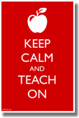 Keep Calm and Teach On - NEW Classroom Motivational Poster