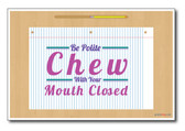 Chew With Your Mouth Closed - NEW Classroom Motivational Poster