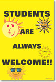 Students Are Always Welcome - NEW Classroom Motivational Poster