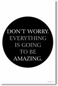 Don't Worry Everything Is Going to Be Amazing - NEW Classroom Motivational Poster