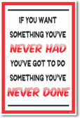 If You Want Something Youve Never Had... - New Classroom Motivational Poster