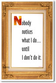 Nobody Notices What I Do - NEW Classroom Motivational Poster