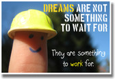 Dreams Are Not Something You Wait For, There Something You Work For - New Motivational Poster