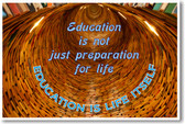 Education Is Not Just Preparation For Life. Education is Life Itself - NEW Classroom Motivational Poster