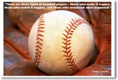 "Baseball in Glove 2 - ""There are 3 types of baseball players - Those who make it happen, those who watch it happen and those who wonder what happened."" Tommy Lasorda"