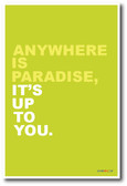 Anywhere Is Paradise, Its Up To You - NEW Classroom Motivational Poster