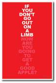 If You Don't Go Out On A Limb - NEW Classroom Poster
