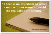 """There Is No Expedient to Which a Man Will Not Resort to Avoid the Real Labor of Thinking"" Sir Joshua Reynolds - NEW Classroom Motivational Poster"