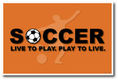 Live To Play Soccer - NEW Sports Motivational Poster