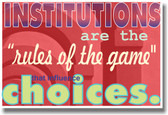 Institutions are the Rules of the Game That Influence Choices - NEW Classroom Motivational Poster