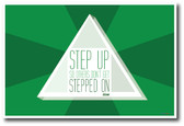 Step Up So Others Don't Get Stepped On - Classroom Motivational Poster