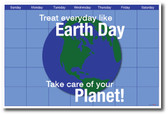 Treat Every Day Like Earth Day - Take Care of Your Planet - Holiday Ecology PosterEnvy Motivational Classroom Poster