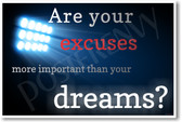 Are Your Excuses More Important Than Your Dreams? - New Motivational Poster