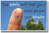 Your Beliefs Don't Make You A Better Person; Your Behavior Does - NEW Classroom Motivational Poster