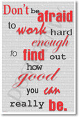 PosterEnvy motivational classroom poster - Don't be afraid to work hard enough to find out how good you can really be