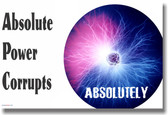 Absolute Power Corrupts Absolutely - NEW Classroom Motivational Poster