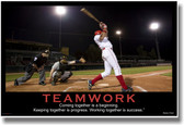 Teamwork - (Baseball) Coming Together is a Beginning. Keeping Together is Progress. Working Together is Success. - Henry Ford