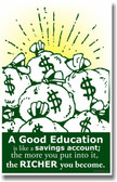 A Good Education is Like a Savings Account; the More You Put Into It the Richer You Become
