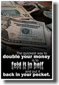 The Quickest Way to Double Your Money Is to Fold It In Half and Put It Back Into Your Pocket