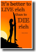 It's Better to Live Rich than to Die Rich - Samuel Johnson