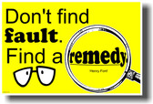 Don't Find Fault - Find a Remedy. - Henry Ford