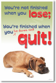 You're Not Finished When You Lose You're Finished When You Lie Down And Quit Classroom Motivational Poster dog  (cm370)