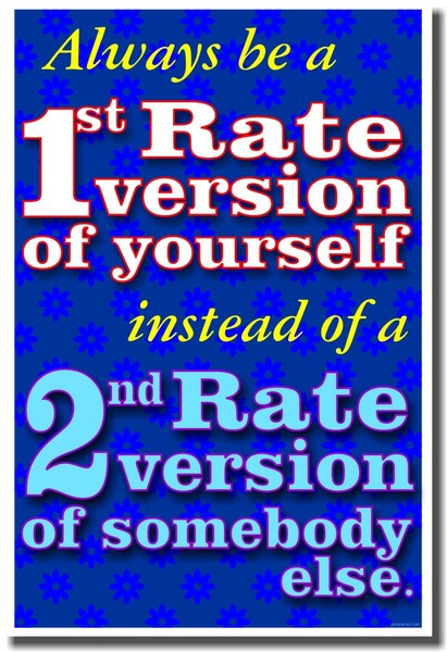 Always Be a First Rate Version of Yourself Instead of a Second Rate Version  of Someone Else - PosterEnvy.com
