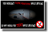 You Wouldn't Close Your Eyes While Driving So Why Would You Text While Driving?