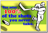 You Miss 100% of the Shots You Don't Take - Wayne Gretzky