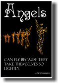 Angels can fly because they take themselves so lightly - GK Chesterson