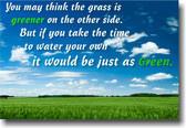 You May Think The Grass is Greener - Classroom Motivational POSTER