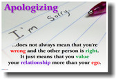 Apologizing ... does not always mean that you're wrong... - Motivational Poster