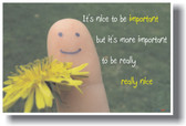 It's Nice To Be Important  But It's More Important  To Be Really Really Nice