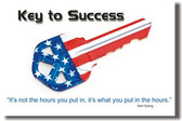 Key to Success - Its not the hours you put in, it's what you put in the hours - Sam Ewing