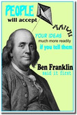 People will accept your ideas much more readily if you tell them - Ben Franklin