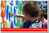 Life is a great big canvas; Throw all the paint on it you can - Danny Kaye