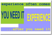 Experience often comes after you need it