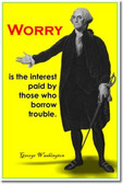 """Worry is the interest paid by those who borrow trouble."" - George Washington - Classroom Motivational Poster (cm161)"