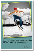 """Jump as Quickly at Opportunities as You Leap to Conclusions"" - Ben Franklin - Classroom Motivational Poster (cm152)"