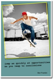 """""""Jump as Quickly at Opportunities as You Leap to Conclusions"""" - Ben Franklin - Classroom Motivational Poster (cm152)"""