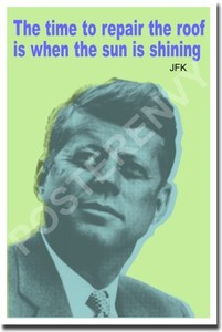 """The Time to Repair the Roof is When the Sun is Shining."" - JFK - Classroom Motivational Poster (cm151)"