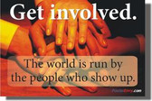 Get Involved - The world is run by the people who show up (cm144)
