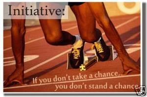 Initiative: If you don't take a chance - You don't stand a chance - Classroom Motivational Poster