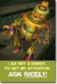 I Am NOT a Robot. ASK NICELY! - Classroom Behavior Poster (cm120)