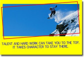 Talent & Hard Work Can Take You To The Top... It Takes Character To Stay There - Classroom Motivational Poster