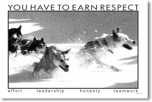 Dogs You Have to Earn Respect Motivational POSTER