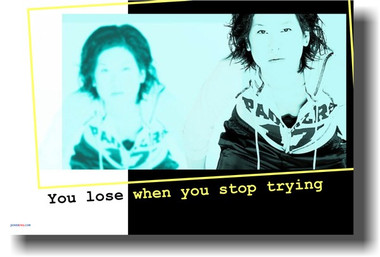 You Lose When You Stop Trying - Classroom Motivational Poster Print Gift