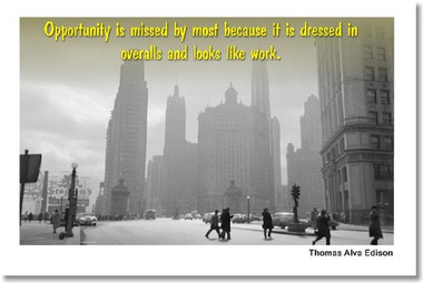 Opportunity is missed by most because it is dressed in overalls and looks like work - Thomas Edison - Classroom Motivational Poster Print Gift