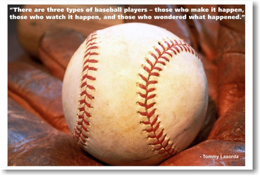 """Baseball in Glove - """"There are 3 types of baseball players - Those who make it happen, those who watch it happen and those who wonder what happened."""" Tommy Lasorda - PosterEnvy motivational classroom sports poster"""